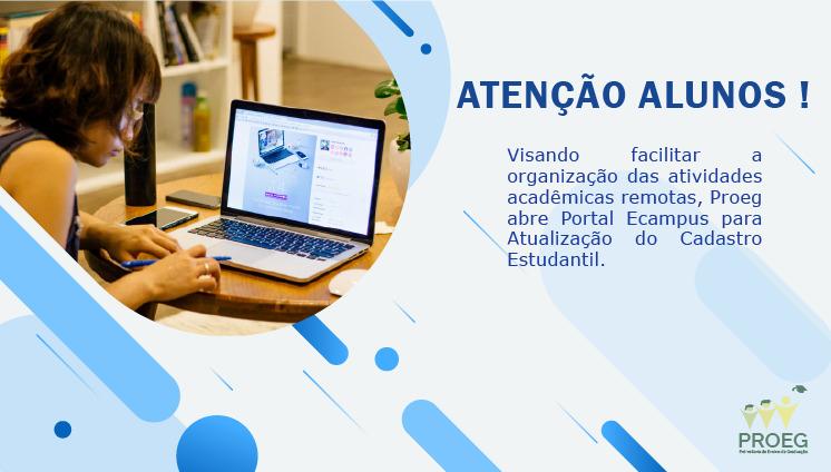 Proeg solicita atualização do cadastro estudantil (Portal Ecampus) a fim de agilizar as atividades acadêmicas remotas