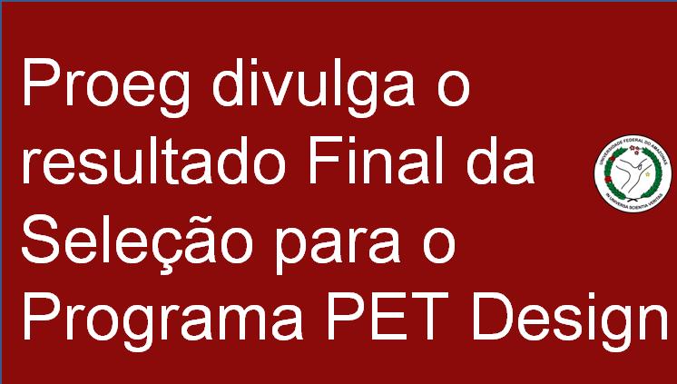 Resultado Final da Seleção de novos bolsistas para o Programa PET Design
